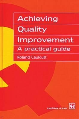 Achieving Quality Improvement - A Practical Guide (Paperback): Roland Caulcutt