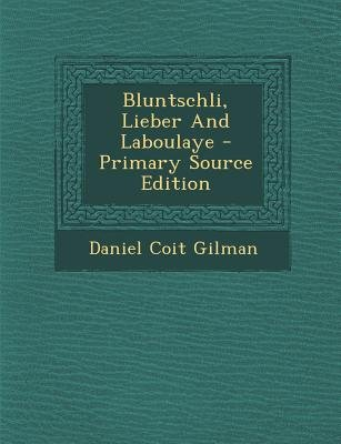 Bluntschli, Lieber and Laboulaye - Primary Source Edition (Paperback): Daniel Coit Gilman