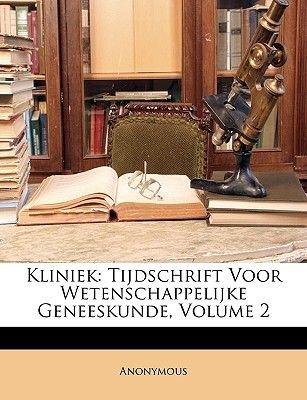 Kliniek - Tijdschrift Voor Wetenschappelijke Geneeskunde, Volume 2 (Dutch, Paperback): Anonymous