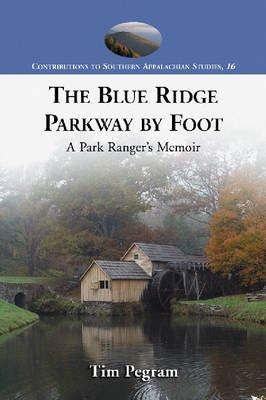 The Blue Ridge Parkway by Foot - A Park Ranger's Memoir (Paperback): Tim Pegram