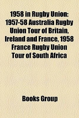 1958 in Rugby Union - 1957-58 Australia Rugby Union Tour of Britain, Ireland and France, 1958 France Rugby Union Tour of South...