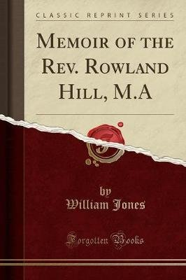 Memoir of the REV. Rowland Hill, M.a (Classic Reprint) (Paperback): William Jones