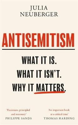 Antisemitism - What It Is. What It Isn't. Why It Matters (Paperback): Julia Neuberger