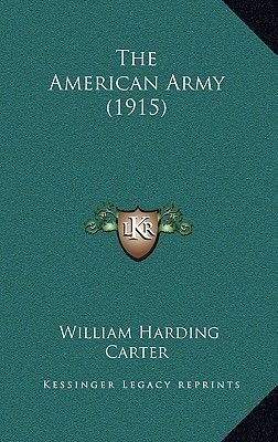 The American Army (1915) (Hardcover): William Harding Carter