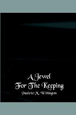 A Jewel for the Keeping (Electronic book text, Books Revised): Paulette M. Withington