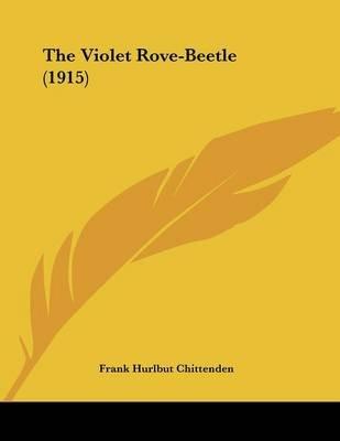 The Violet Rove-Beetle (1915) (Paperback): Frank Hurlbut Chittenden