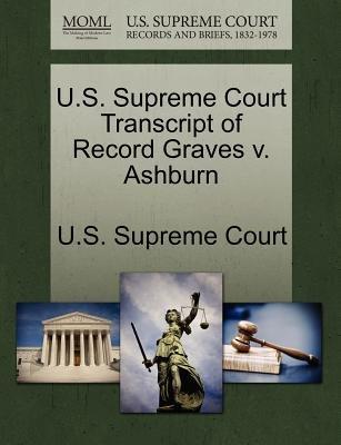 U.S. Supreme Court Transcript of Record Graves V. Ashburn (Paperback): Us Supreme Court