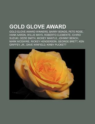 Gold Glove Award - Gold Glove Award Winners, Barry Bonds, Pete Rose, Hank Aaron, Willie Mays, Roberto Clemente, Ichiro Suzuki,...