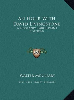 An Hour with David Livingstone - A Biography (Large Print Edition) (Large print, Hardcover, large type edition): Walter McCleary