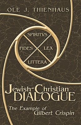 Jewish-Christian Dialogue - The Example of Gilbert Crispin (Paperback): Ole J. Thienhaus