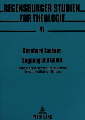 Segnung Und Gebot - John Henry Newmans Entwurf Des Christlichen Ethos (German, Paperback): Bernhard Lackner