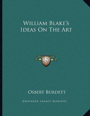 William Blake's Ideas on the Art (Paperback): Osbert Burdett