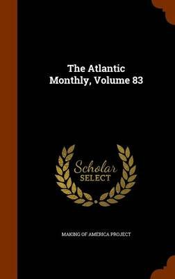 The Atlantic Monthly, Volume 83 (Hardcover): Making of America Project