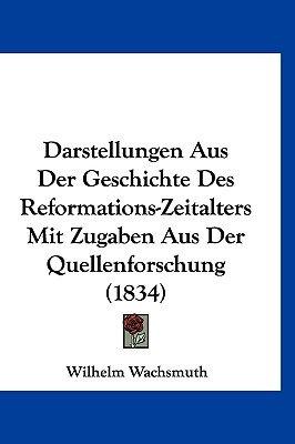 Darstellungen Aus Der Geschichte Des Reformations-Zeitalters Mit Zugaben Aus Der Quellenforschung (1834) (English, German,...