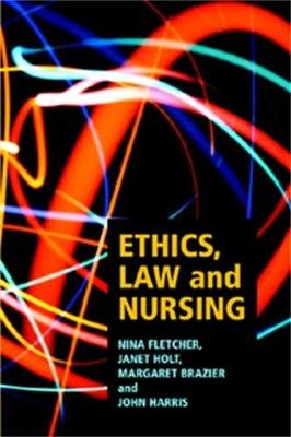 Ethics, Law and Nursing (Paperback): Nina Fletcher