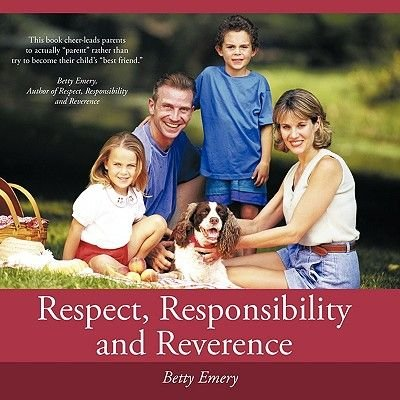 Respect, Responsibility and Reverence (Paperback): Betty Emery