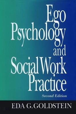 Ego Psychology and Social Work Practice (Book, 2nd Revised edition): Eda G. Goldstein