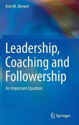 Leadership, Coaching and Followership: An Important Equation (Electronic book text):