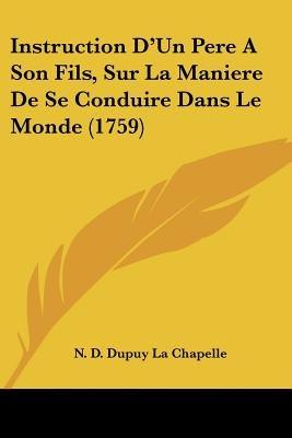 Instruction D'Un Pere a Son Fils, Sur La Maniere de Se Conduire Dans Le Monde (1759) (English, French, Paperback): N D...