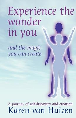 Experience the Wonder in you - and the magic you can create (Paperback): Karen L Van Huizen