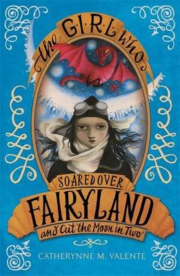 The Girl Who Soared Over Fairyland and Cut the Moon in Two (Paperback): Catherynne M Valente