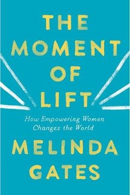 The Moment Of Lift - How Empowering Women Changes The World (Paperback): Melinda Gates