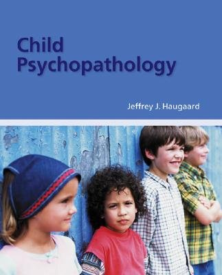 Child Psychopathology (Hardcover): Jeffrey J. Haugaard