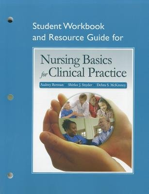 Student Workbook and Resource Guide for Nursing Basics for Clinical Practice (Paperback): Audrey J. Berman, Shirlee Snyder,...