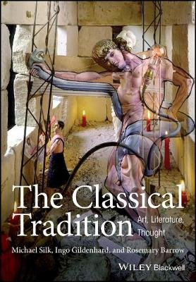 The Classical Tradition - Art, Literature, Thought (Paperback): Michael Silk, Ingo Gildenhard, Rosemary Barrow