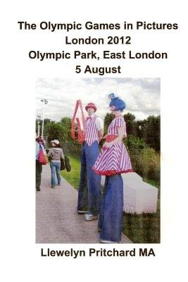 The Olympic Games in Pictures London 2012 Olympic Park, East London 5 August (Paperback): Llewelyn Pritchard