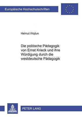 Die Politische Paedagogik Von Ernst Krieck Und Ihre Wuerdigung Durch Die Westdeutsche Paedagogik (German, Paperback): Helmut...