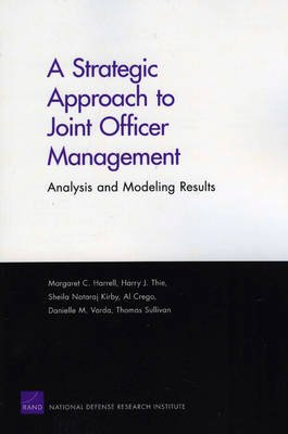 A Strategic Approach to Joint Officer Management - Analysis and Modeling Results (Paperback): Margaret C Harrell, Harry J....