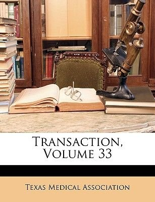 Transaction, Volume 33 (Paperback): Texas Medical Association