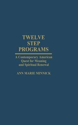 Twelve Step Programs - Contemporary American Quest for Meaning and Spiritual Renewal (Hardcover, New): Ann Marie Minnick