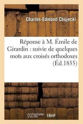 Reponse A M. Emile de Girardin: Suivie de Quelques Mots Aux Croises Orthodoxes (French, Paperback): Charles-Edmond Chojecki