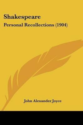 Shakespeare - Personal Recollections (1904) (Paperback): John Alexander Joyce