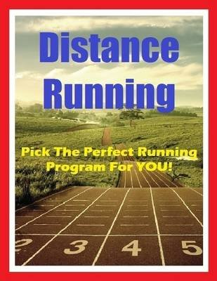 Distance Running - Pick the Perfect Running Program for You! (Electronic book text): Raymond Evans