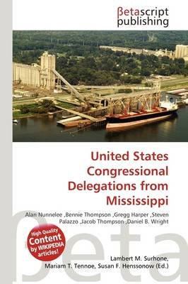 United States Congressional Delegations from Mississippi (Paperback): Lambert M. Surhone, Mariam T. Tennoe, Susan F. Henssonow