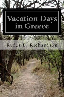 Vacation Days in Greece (Paperback): Rufus B. Richardson