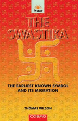The Swastika - The Earliest Known Symbol, and Its Migration, with Observations on the Migration of Certain Industries in...