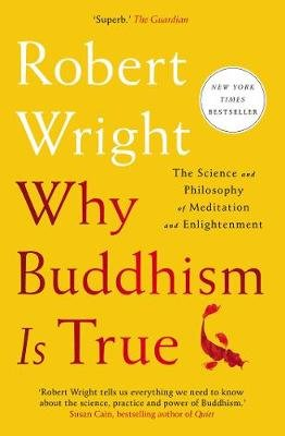 Why Buddhism Is True - The Science and Philosophy of Meditation and Enlightenment (Paperback, UK Edition): Robert Wright
