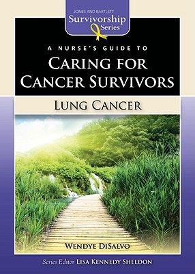 A Nurse's Guide to Caring for Cancer Survivors: Lung Cancer (Paperback): Wendye DiSalvo