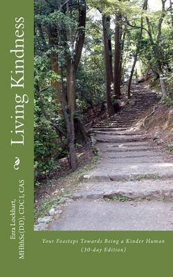 Living Kindness (30-Day Edition) - Your Footsteps Towards Being a Kinder Human (Paperback): Ezra Lockhart