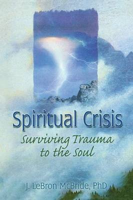 Spiritual Crisis - Surviving Trauma to the Soul (Paperback): J. Lebron McBride