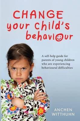 Change Your Child's Behaviour (Paperback): Anchen Witthuhn