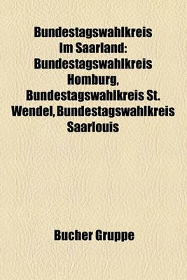 Bundestagswahlkreis Im Saarland - Bundestagswahlkreis Homburg, Bundestagswahlkreis St. Wendel, Bundestagswahlkreis Saarlouis...