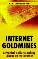 Internet Goldmines - A Practical Guide to Making Money on the Internet (Paperback): E. M. Omoregie