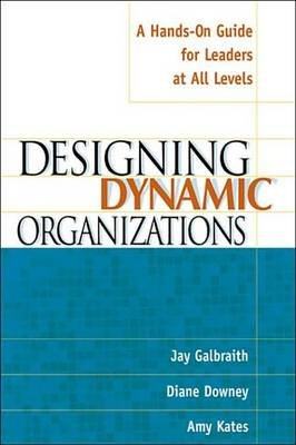 Designing Dynamic Organizations (Electronic book text): Jay Galbraith, Diane Downey, Amy Kates