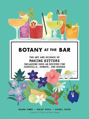 Botany at the Bar - The Art and Science of Making Bitters (Hardcover): Selena Ahmed, Ashley DuVal, Rachel Meyer