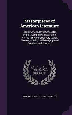 Masterpieces of American Literature - Franklin, Irving, Bryant, Webster, Everett, Longfellow, Hawthorne, Whittier, Emerson,...